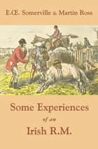 Some Experiences of an Irish R.M. ebook by E. O. Somerville, Martin Ross