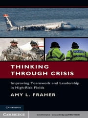 Thinking Through Crisis - Improving Teamwork and Leadership in High-Risk Fields ebook by Amy L. Fraher