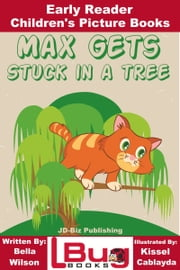 Max Gets Stuck In a Tree: Early Reader - Children's Picture Books ebook by Bella Wilson,Kissel Cablayda