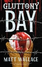 Gluttony Bay - A Sin du Jour Affair ebook by Matt Wallace