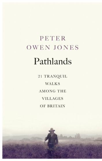 Pathlands - 21 Tranquil Walks Among the Villages of Britain ebook by Peter Owen Jones