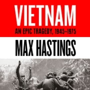 Vietnam: An Epic History of a Divisive War 1945-1975 audiobook by Max Hastings