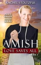 Amish Love Saves All ebook by Rachel Stoltzfus