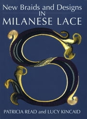 New Braids and Designs in Milanese Lace ebook by Patricia Read, Lucy Kincaid