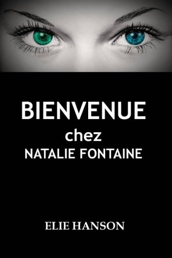 Bienvenue chez Natalie Fontaine ebook by Elie Hanson