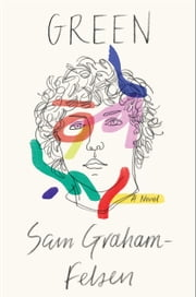 Green - A Novel ebook by Sam Graham-Felsen