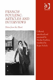 Francis Poulenc: Articles and Interviews - Notes from the Heart ebook by Nicolas Southon,Mr Roger Nichols