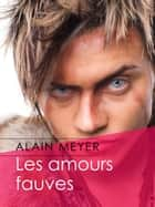 Les amours fauves ebook by Alain Meyer