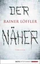 Der Näher - Thriller ebook by Rainer Löffler