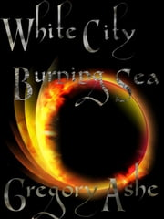 White City, Burning Sea ebook by Gregory Ashe