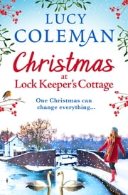Christmas at Lock Keeper's Cottage - The perfect uplifting festive read of love and hope for 2021 ebook by Lucy Coleman