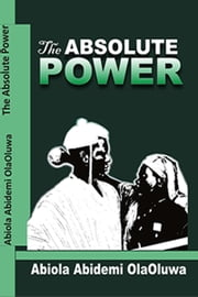 The Absolute Power ebook by Abiola Abidemi OlaOluwa