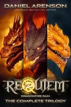 Requiem: Dragonfire Rain: The Complete Trilogy ebook by Daniel Arenson