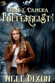 Lights, Camera, Poltergeist! ebook by Nell Dixon