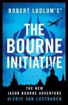 Robert Ludlum's (TM) The Bourne Initiative 電子書 by Eric Van Lustbader