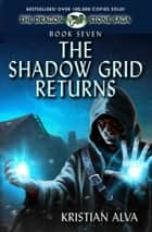 The Shadow Grid Returns - Book Seven of the Dragon Stone Saga ebook by Kristian Alva