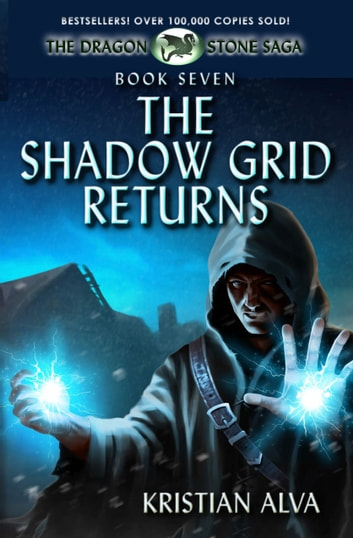 The Shadow Grid Returns - Book Seven of the Dragon Stone Saga 電子書籍 by Kristian Alva