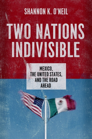 Two nations indivisible ebook by shannon k oneil 9780199323807 two nations indivisible mexico the united states and the road ahead ebook by fandeluxe Document