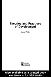 Theories and Practices of Development ebook by Willis, Katie
