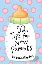 52 Series: Tips for New Parents ebook by Lynn Gordon,Karen Johnson