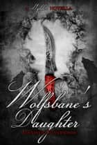 Wolfsbane's Daughter (A Wylder Tale Novella) ebook by Jennifer Silverwood