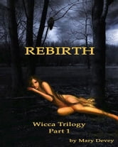 Rebirth: The Gathering of the Witches, Wicca Trilogy Part 1 ebook by Mary Devey