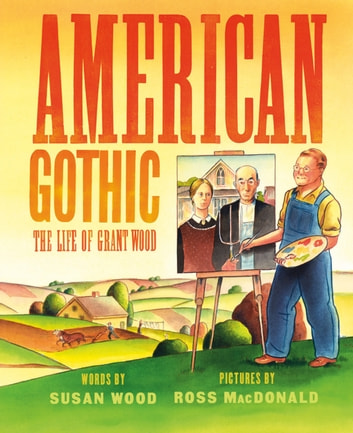 American Gothic - The Life of Grant Wood ebook by Susan Wood