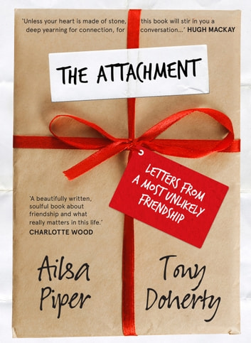 The Attachment - Letters from a most unlikely friendship ebook by Ailsa Piper,Tony Doherty