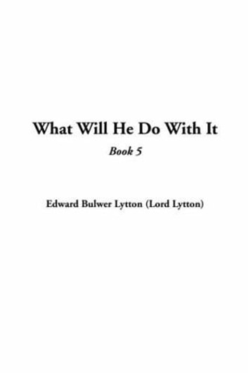 What Will He Do With It, Book 5. ebook by Edward Bulwer-Lytton
