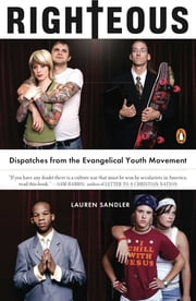 Righteous - Dispatches from the Evangelical Youth Movement ebook by Lauren Sandler