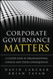 Corporate Governance Matters - A Closer Look at Organizational Choices and Their Consequences ebook by David Larcker,Brian Tayan