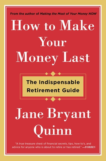 How to Make Your Money Last - The Indispensable Retirement Guide ebook by Jane Bryant Quinn