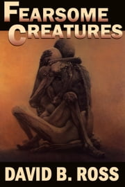 Fearsome Creatures ebook by David B. Ross