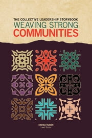 The Collective Leadership Storybook - Weaving Strong Communities ebook by Karma Ruder