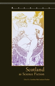 Scotland as Science Fiction ebook by Caroline McCracken-Flesher,John Corbett,Cairns Craig,Ian Duncan,John Garrison,Lisa Harrison,J Derrick McClure,Gavin Miller,Alison Phipps,Alan Riach,Carla Sassi,Matthew Wickman
