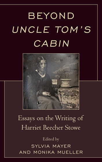 harriet beecher stowes uncle toms cabin essay Uncle tom's cabin origin: this passage was written by harriet beecher stowe who, as a northern abolitionist, proceeded to elaborate or even belabor over tom's.