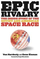 Epic Rivalry - Inside the Soviet and American Space Race ebook by Von Hardesty