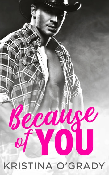 Because Of You: A blazing hot cowboy romance (The Copeland Ranch Trilogy, Book 2) ebook by Kristina O'Grady