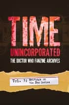 Time Unincorporated 3: The Doctor Who Fanzine Archives (Vol. 3: Writings on the New Series) ebook by Paul Magrs, Steve Lyons, Kate Orman,...