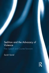 Sedition and the Advocacy of Violence - Free Speech and Counter-Terrorism ebook by Sarah Sorial