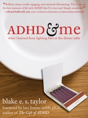 ADHD and Me - What I Learned from Lighting Fires at the Dinner Table ebook by Blake E. S. Taylor,Lara Honos-Webb