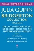 Bridgerton Collection Volume Three - The Last Two Books in the Bridgerton Series and the First Bridgerton Prequel ebook by Julia Quinn