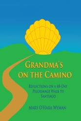 Grandma's on the Camino - Reflections on a 48-Day Walking Pilgrimage to Santiago ebook by Mary O'Hara Wyman