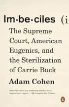 Imbeciles ebook by The Supreme Court, American Eugenics, and the Sterilization of Carrie Buck