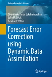 Forecast Error Correction using Dynamic Data Assimilation ebook by Sivaramakrishnan Lakshmivarahan,John M. Lewis,Rafal Jabrzemski