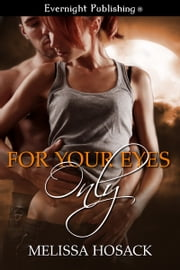 For Your Eyes Only ebook by Melissa Hosack