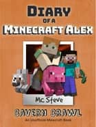Diary of a Minecraft Alex Book 3 - Cavern Crawl (Unofficial Minecraft Series) ebook by MC Steve