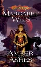 Amber and Ashes ebook by Margaret Weis