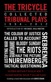 The Tricycle: Collected Tribunal Plays 1994-2012 ebook by Victoria Brittain,Nicolas Kent,Richard Norton-Taylor,Gillian Slovo
