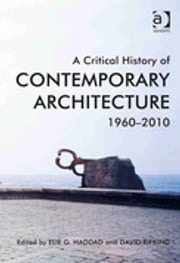 A Critical History of Contemporary Architecture - 1960-2010 ebook by Asst Prof David Rifkind,Dr Elie G Haddad